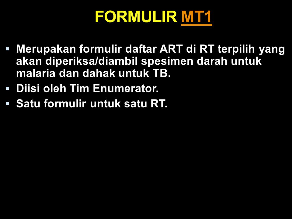 FORMULIR MT1 Merupakan formulir daftar ART di RT terpilih yang akan diperiksa/diambil spesimen darah untuk malaria dan dahak untuk TB.