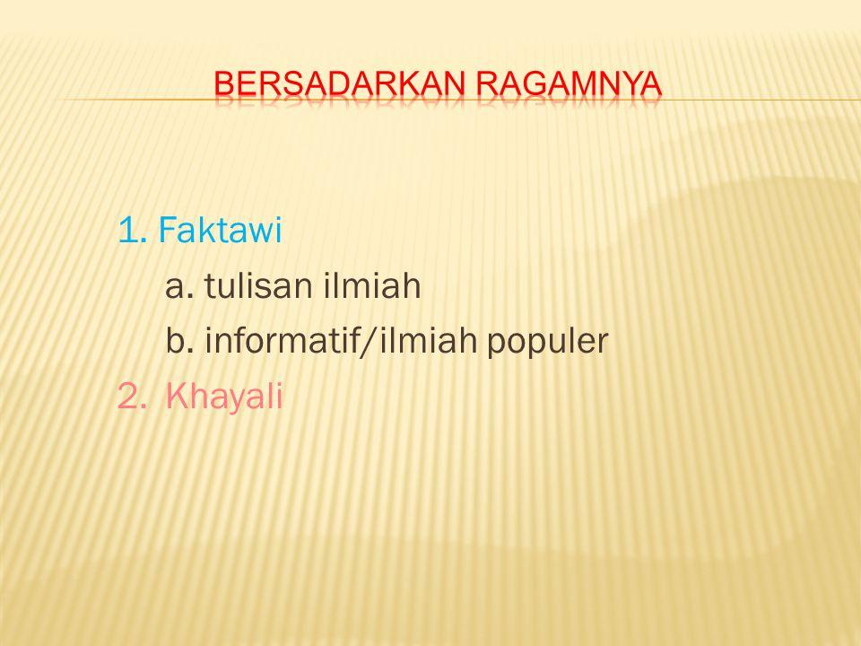 1. Faktawi a. tulisan ilmiah b. informatif/ilmiah populer 2. Khayali