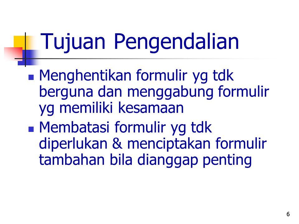 Tujuan Pengendalian Menghentikan formulir yg tdk berguna dan menggabung formulir yg memiliki kesamaan.