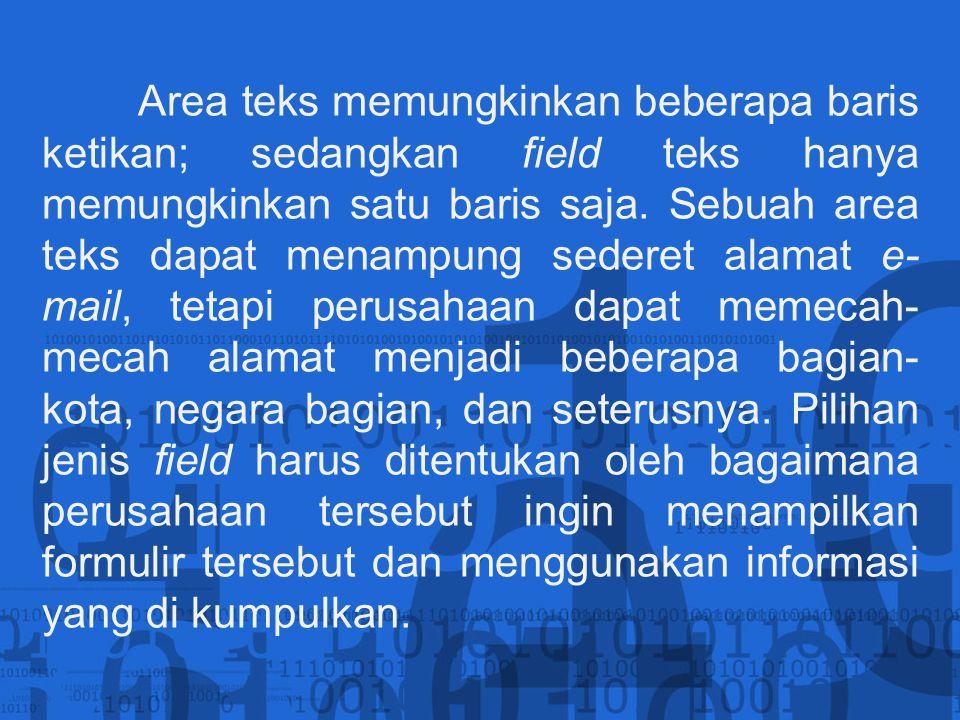 Area teks memungkinkan beberapa baris ketikan; sedangkan field teks hanya memungkinkan satu baris saja.