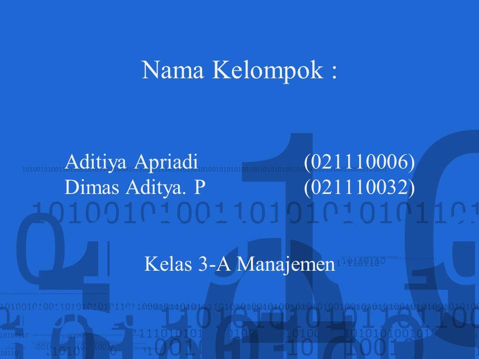 Nama Kelompok : Aditiya Apriadi. (021110006) Dimas Aditya. P