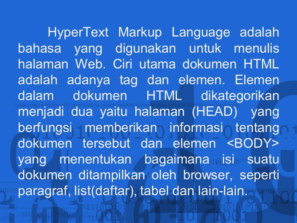 HyperText Markup Language adalah bahasa yang digunakan untuk menulis halaman Web.