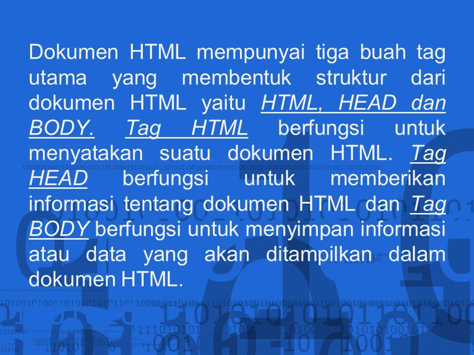 Dokumen HTML mempunyai tiga buah tag utama yang membentuk struktur dari dokumen HTML yaitu HTML, HEAD dan BODY.