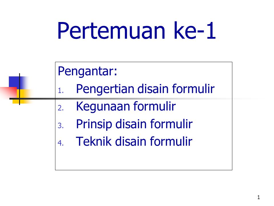 Pertemuan ke-1 Pengantar: Pengertian disain formulir Kegunaan formulir