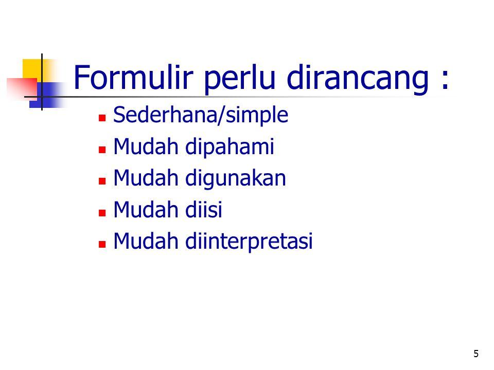 Formulir perlu dirancang :