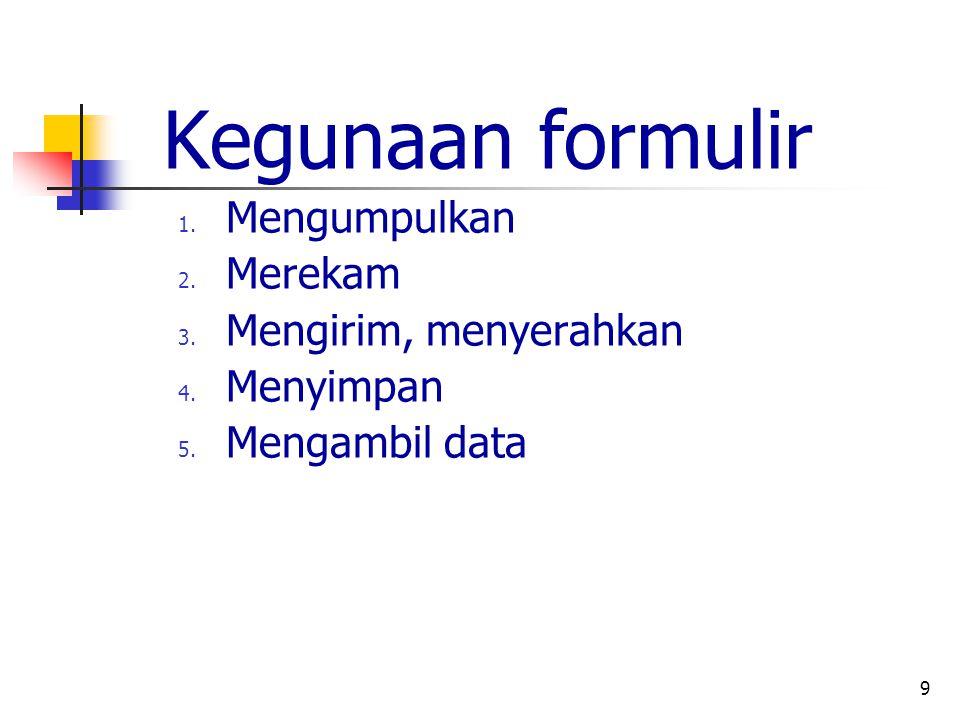 Kegunaan formulir Mengumpulkan Merekam Mengirim, menyerahkan Menyimpan