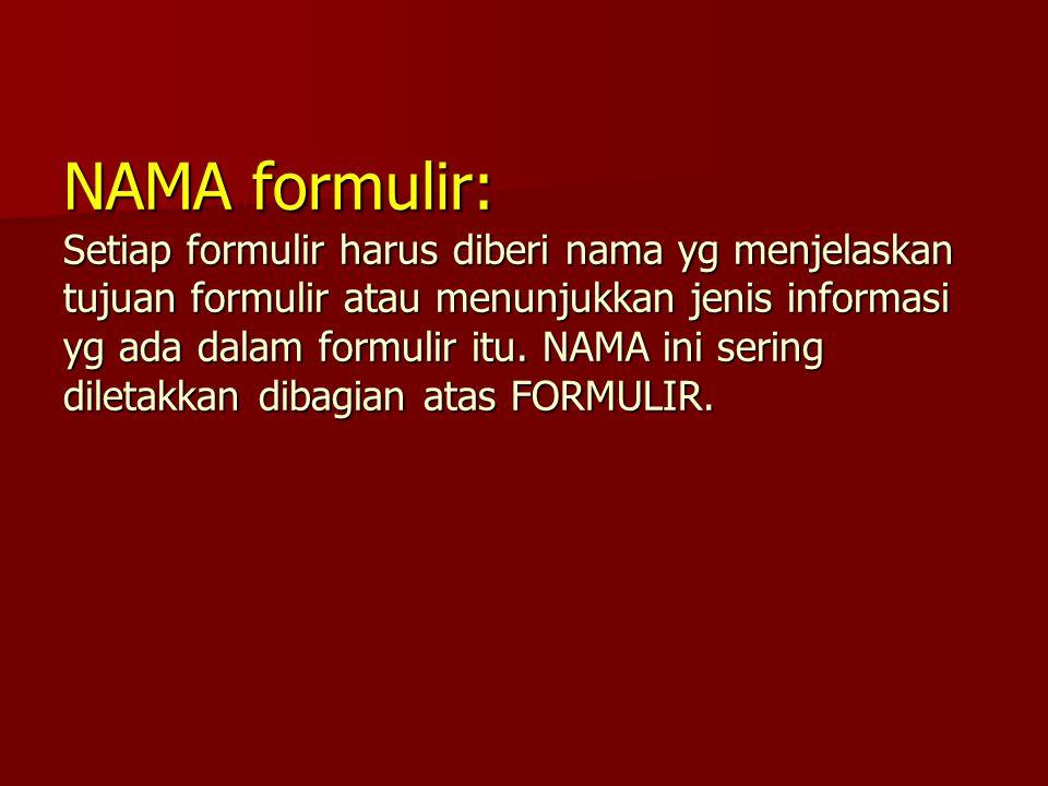 NAMA formulir: Setiap formulir harus diberi nama yg menjelaskan tujuan formulir atau menunjukkan jenis informasi yg ada dalam formulir itu.