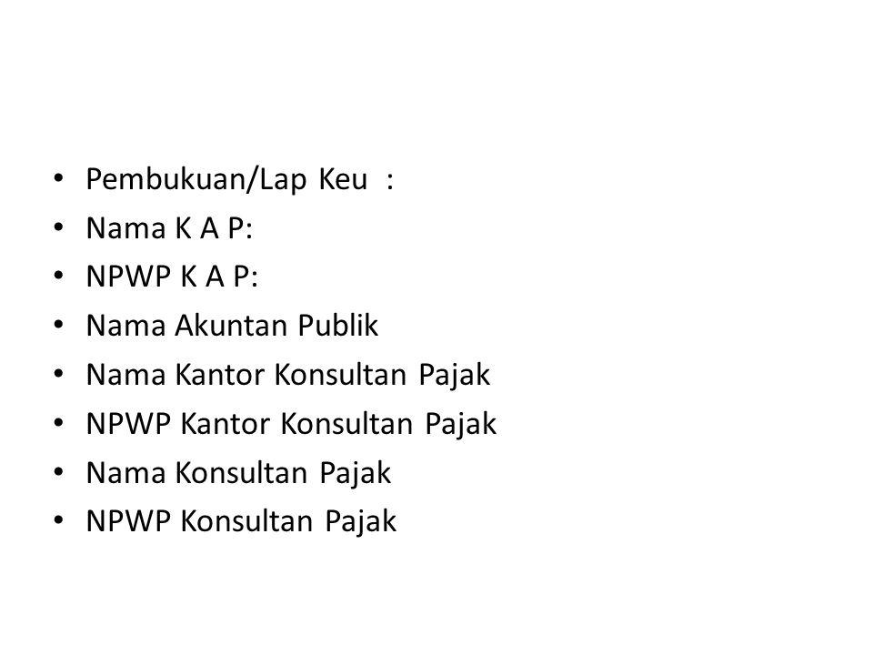 Pembukuan/Lap Keu : Nama K A P: NPWP K A P: Nama Akuntan Publik. Nama Kantor Konsultan Pajak. NPWP Kantor Konsultan Pajak.