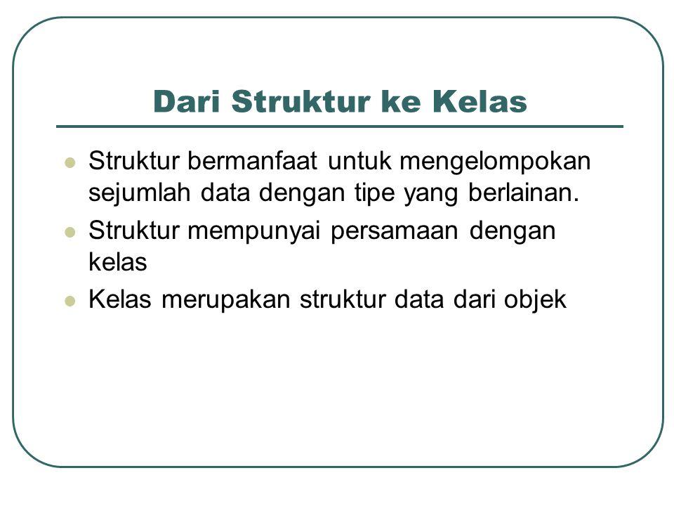 Dari Struktur ke Kelas Struktur bermanfaat untuk mengelompokan sejumlah data dengan tipe yang berlainan.