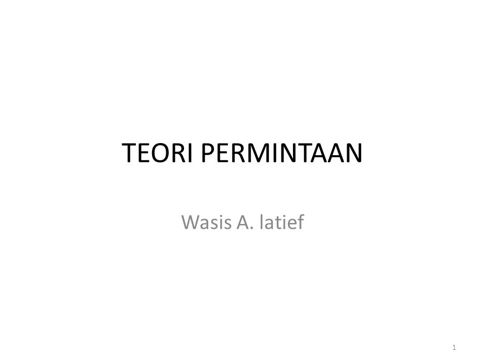 TEORI PERMINTAAN Wasis A. latief