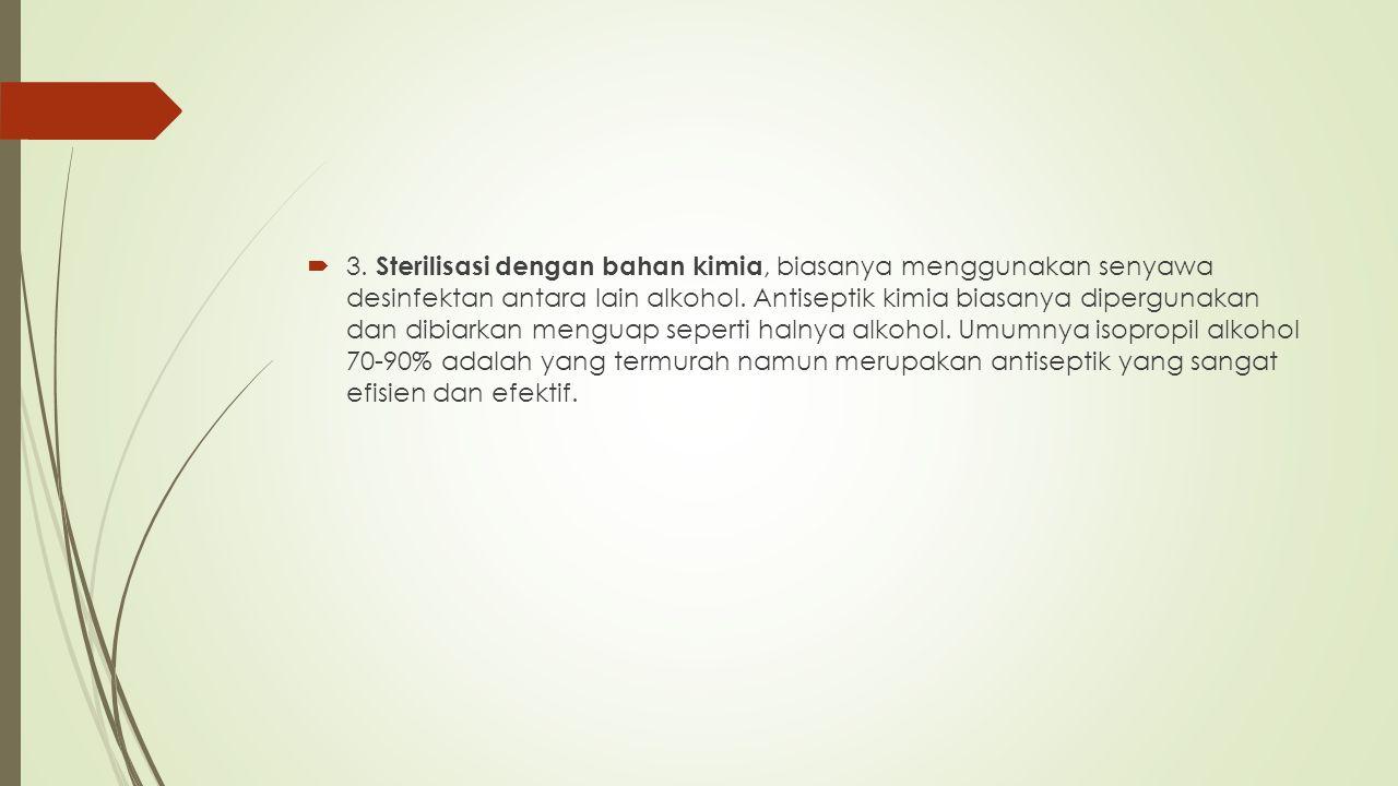 3. Sterilisasi dengan bahan kimia, biasanya menggunakan senyawa desinfektan antara lain alkohol.
