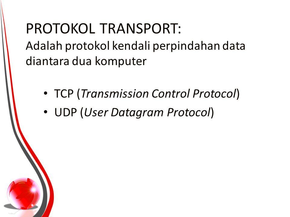 PROTOKOL TRANSPORT: Adalah protokol kendali perpindahan data diantara dua komputer