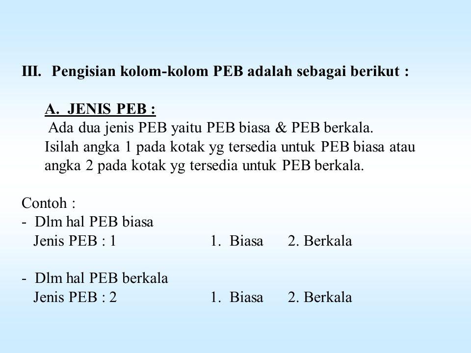 III. Pengisian kolom-kolom PEB adalah sebagai berikut :