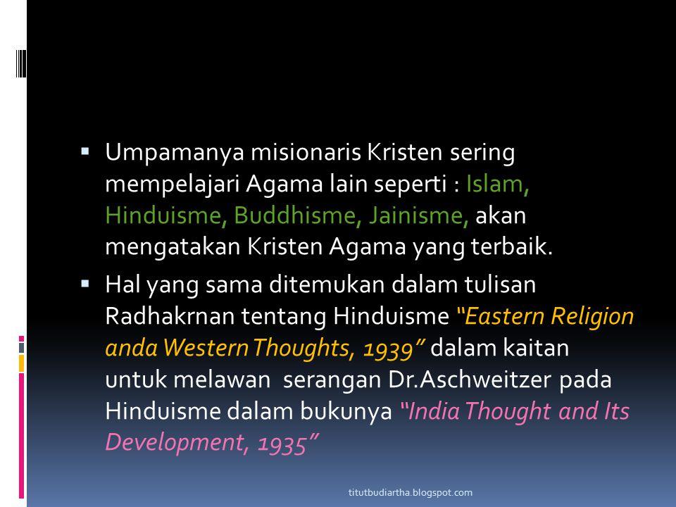 Umpamanya misionaris Kristen sering mempelajari Agama lain seperti : Islam, Hinduisme, Buddhisme, Jainisme, akan mengatakan Kristen Agama yang terbaik.