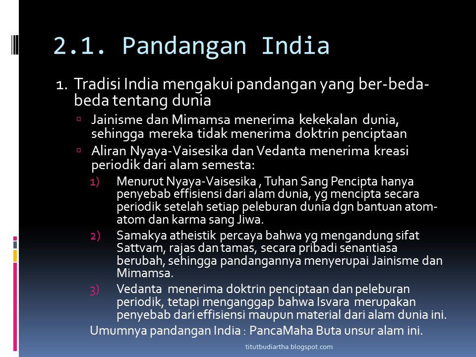 2.1. Pandangan India 1. Tradisi India mengakui pandangan yang ber-beda- beda tentang dunia.