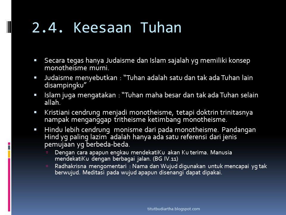 2.4. Keesaan Tuhan Secara tegas hanya Judaisme dan Islam sajalah yg memiliki konsep monotheisme murni.