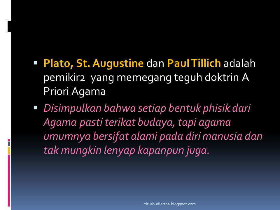 Plato, St. Augustine dan Paul Tillich adalah pemikir2 yang memegang teguh doktrin A Priori Agama