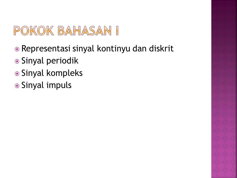 Pokok bahasan I Representasi sinyal kontinyu dan diskrit