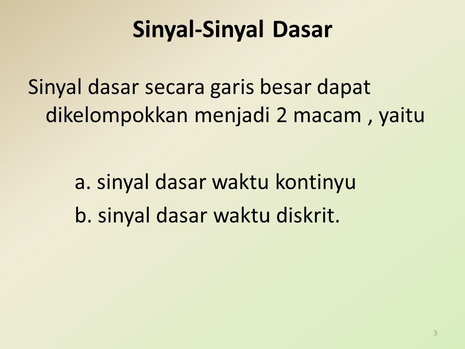 Sinyal-Sinyal Dasar Sinyal dasar secara garis besar dapat dikelompokkan menjadi 2 macam , yaitu. a. sinyal dasar waktu kontinyu.