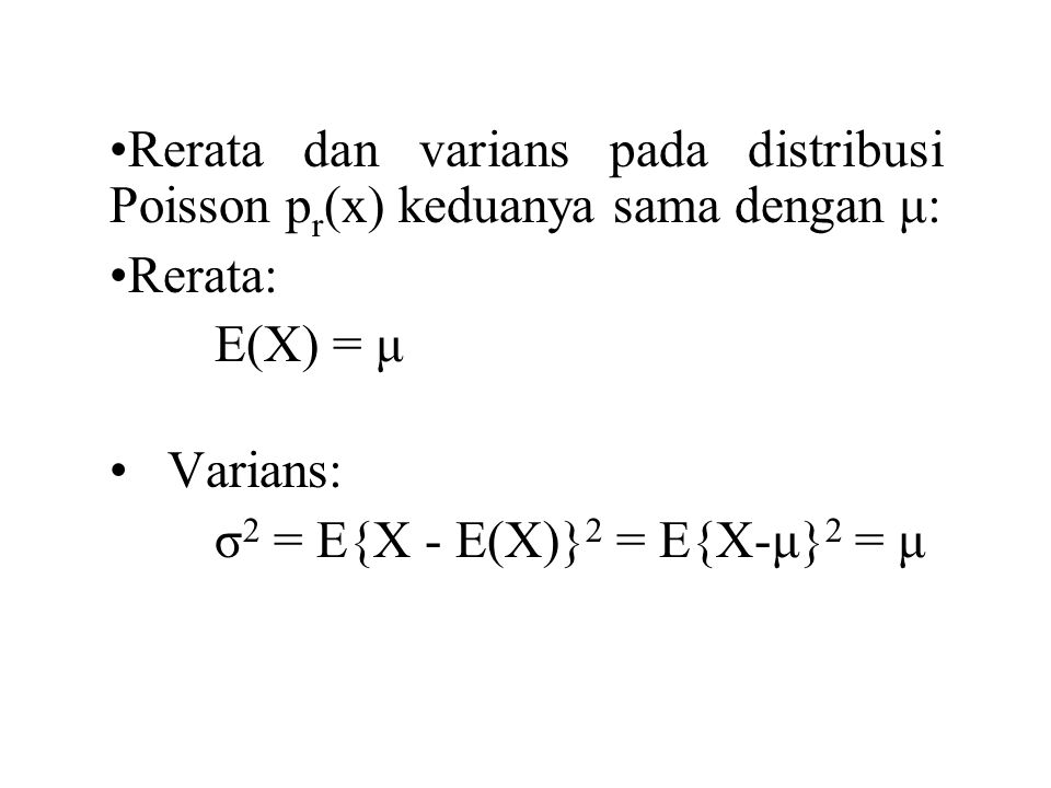 Rerata dan varians pada distribusi Poisson pr(x) keduanya sama dengan μ: