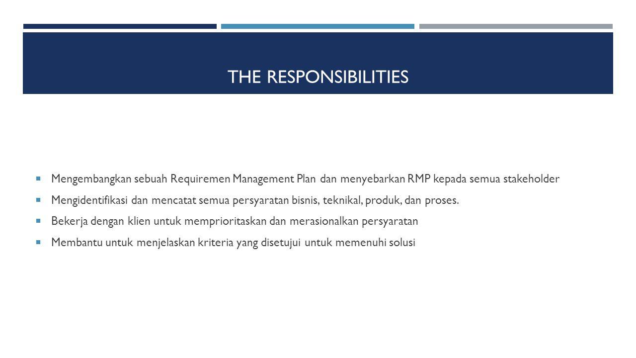 The Responsibilities Mengembangkan sebuah Requiremen Management Plan dan menyebarkan RMP kepada semua stakeholder.