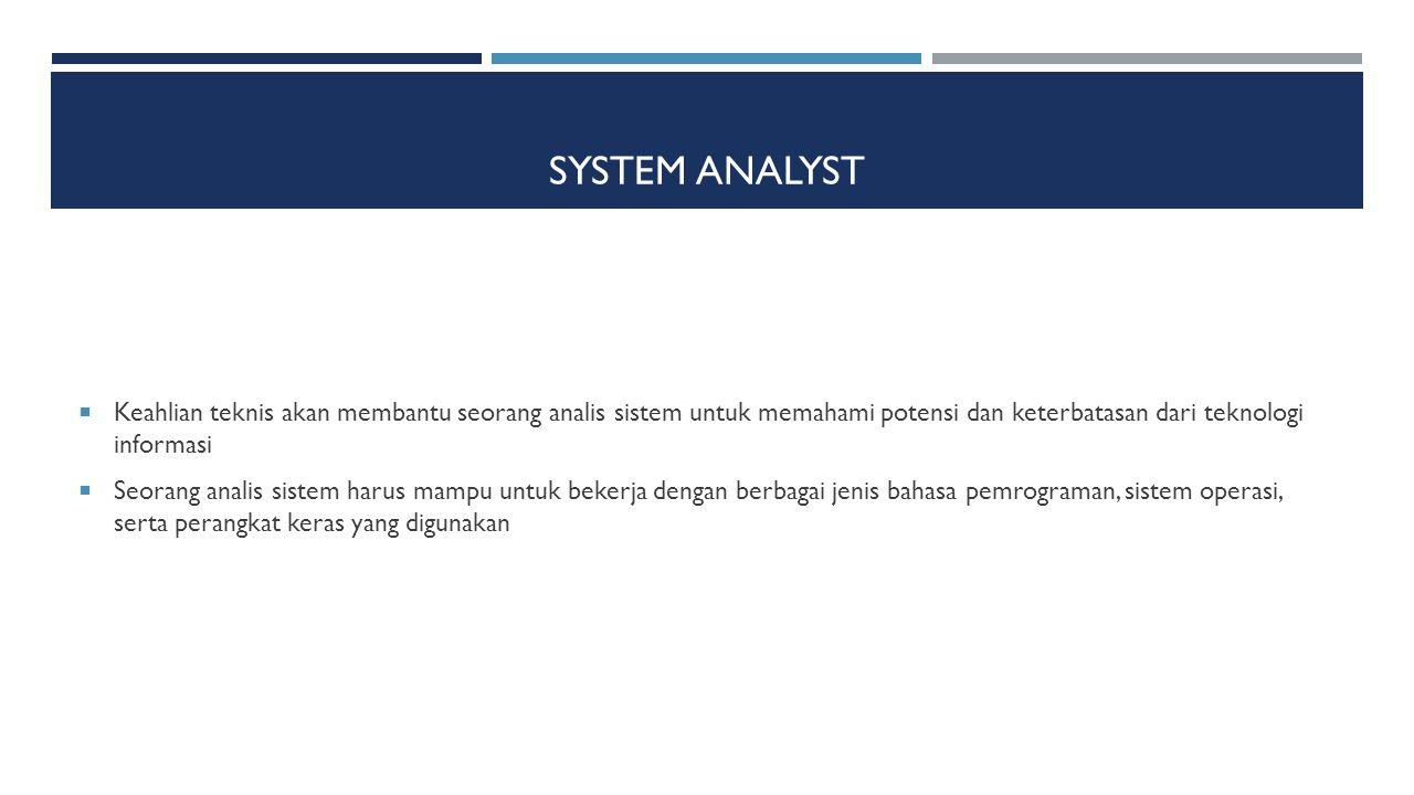 System Analyst Keahlian teknis akan membantu seorang analis sistem untuk memahami potensi dan keterbatasan dari teknologi informasi.