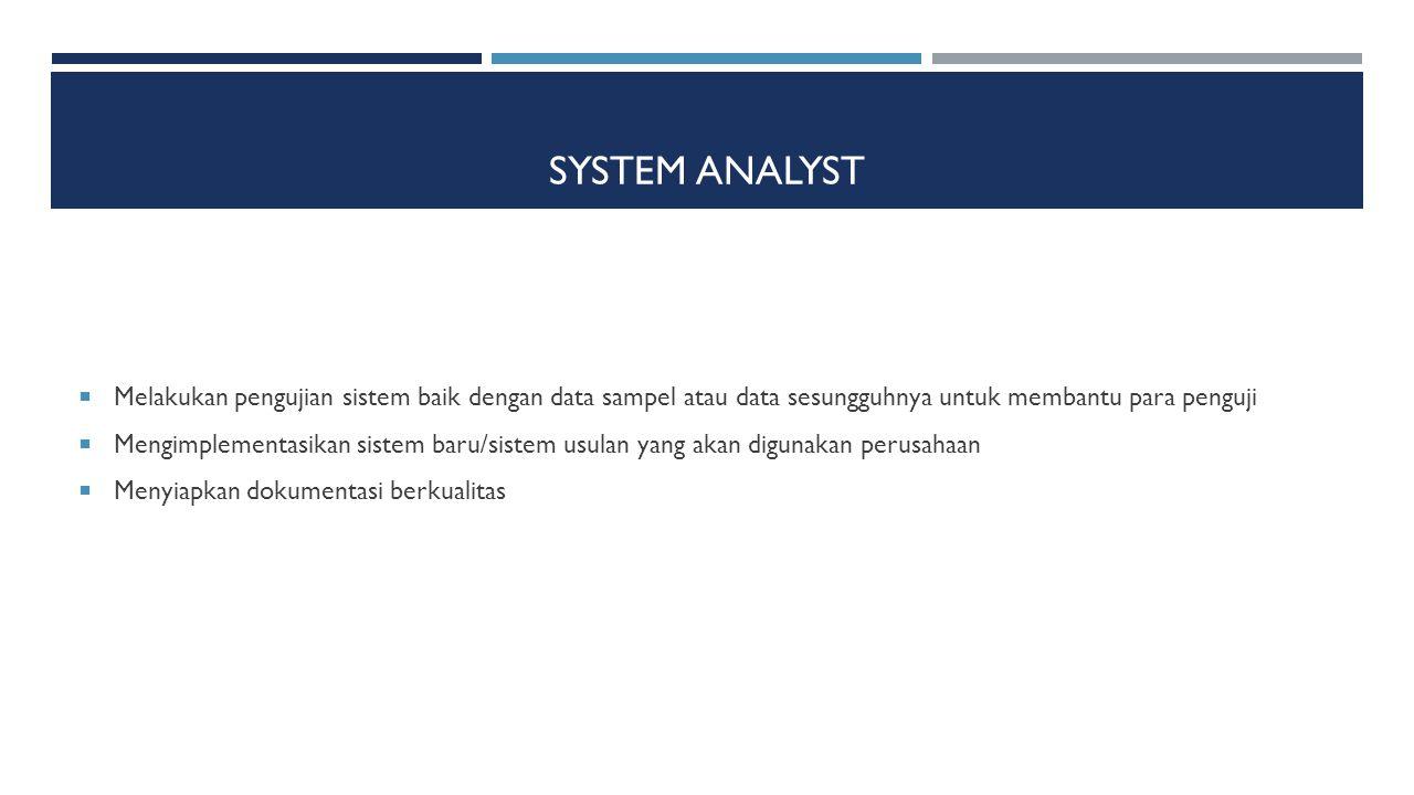 System Analyst Melakukan pengujian sistem baik dengan data sampel atau data sesungguhnya untuk membantu para penguji.