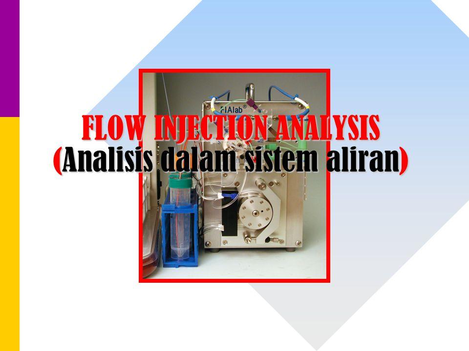 FLOW INJECTION ANALYSIS (Analisis dalam sistem aliran)