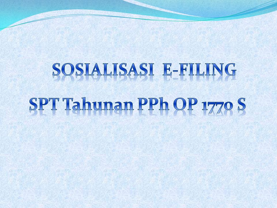 SOSIALISASI E-FILING SPT Tahunan PPh OP 1770 S