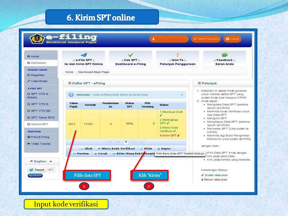 6. Kirim SPT online Input kode verifikasi Pilih data SPT Klik Kirim