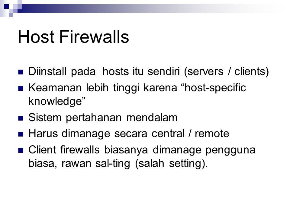 Host Firewalls Diinstall pada hosts itu sendiri (servers / clients)