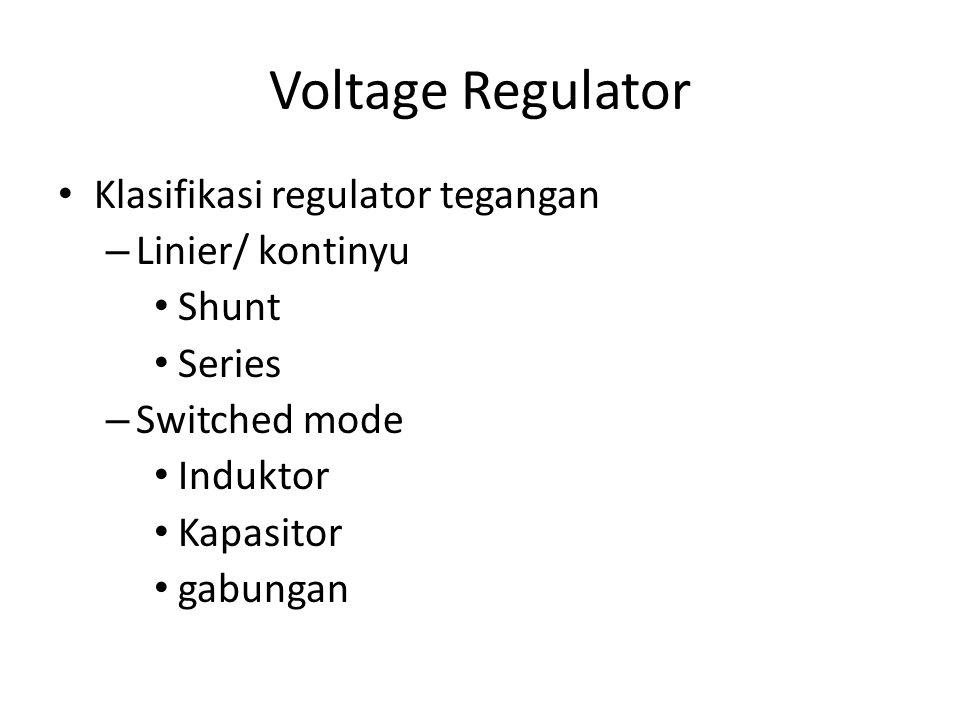 Voltage Regulator Klasifikasi regulator tegangan Linier/ kontinyu