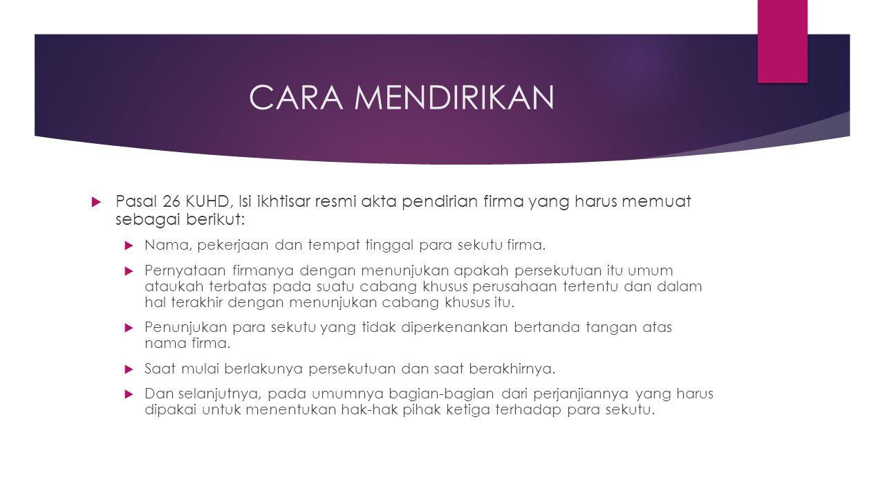 CARA MENDIRIKAN Pasal 26 KUHD, Isi ikhtisar resmi akta pendirian firma yang harus memuat sebagai berikut: