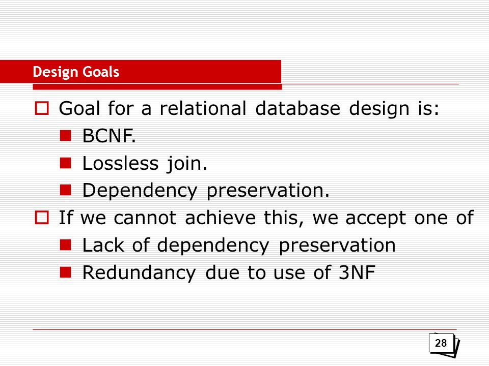 Goal for a relational database design is: BCNF. Lossless join.