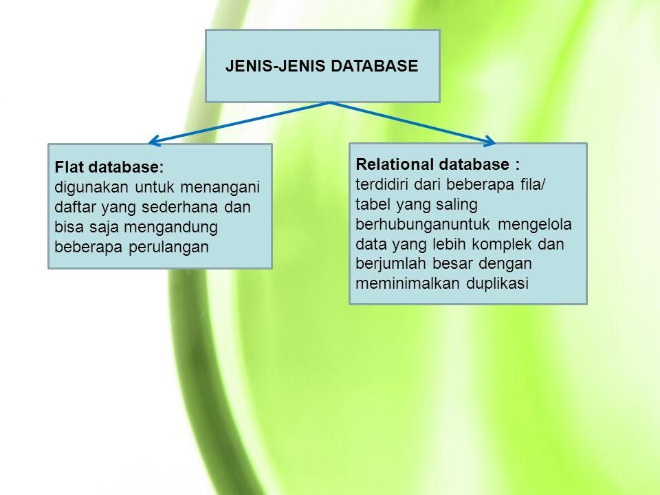 JENIS-JENIS DATABASE Flat database: digunakan untuk menangani daftar yang sederhana dan bisa saja mengandung beberapa perulangan.