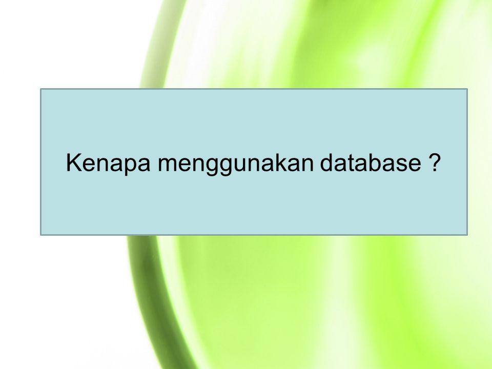 Kenapa menggunakan database