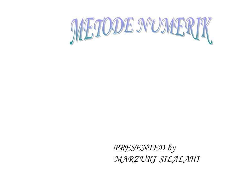 METODE NUMERIK PRESENTED by MARZUKI SILALAHI