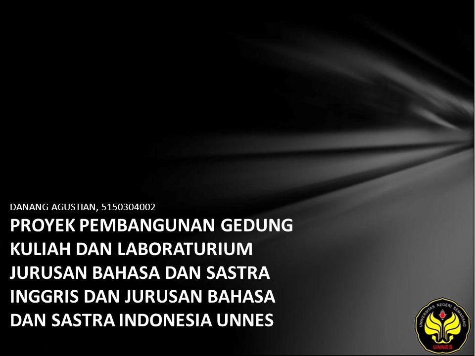 DANANG AGUSTIAN, 5150304002 PROYEK PEMBANGUNAN GEDUNG KULIAH DAN LABORATURIUM JURUSAN BAHASA DAN SASTRA INGGRIS DAN JURUSAN BAHASA DAN SASTRA INDONESIA UNNES