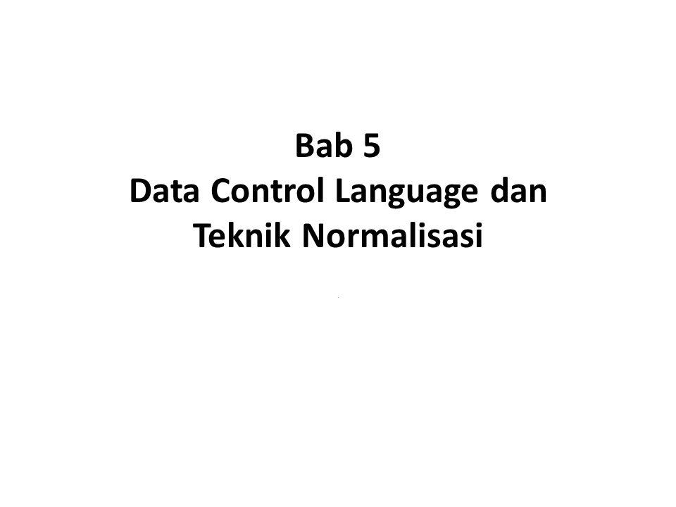 Bab 5 Data Control Language dan Teknik Normalisasi
