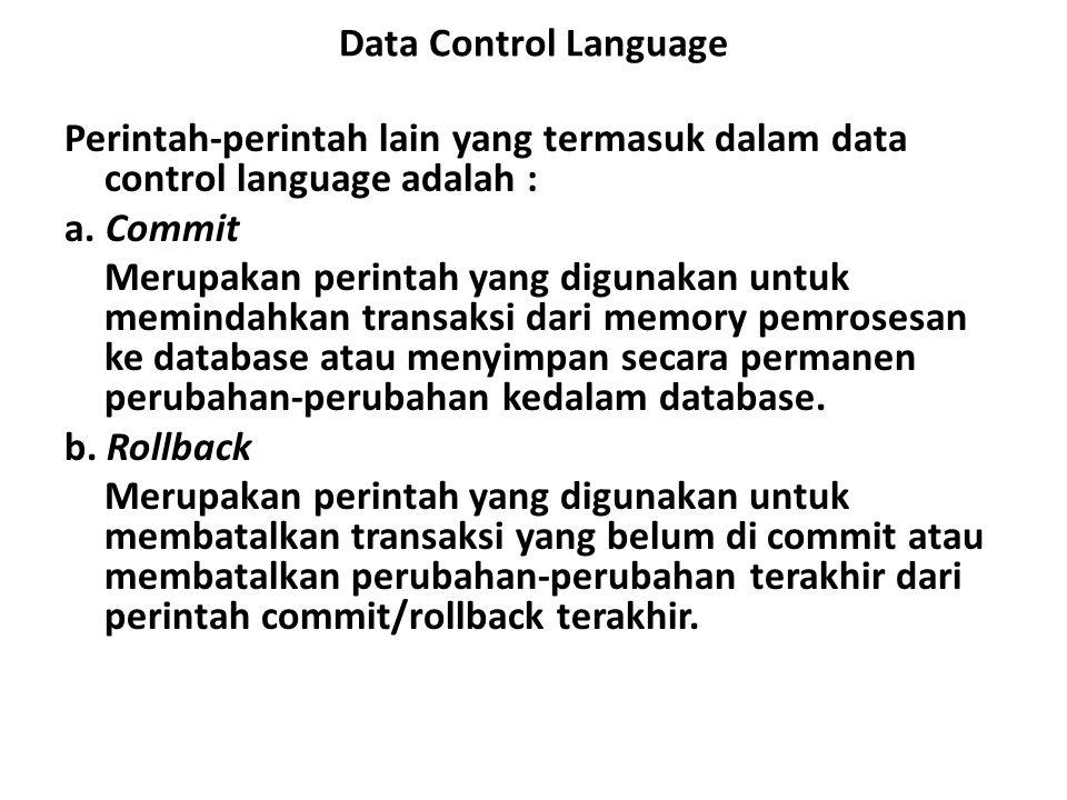 Data Control Language Perintah-perintah lain yang termasuk dalam data control language adalah : a. Commit.