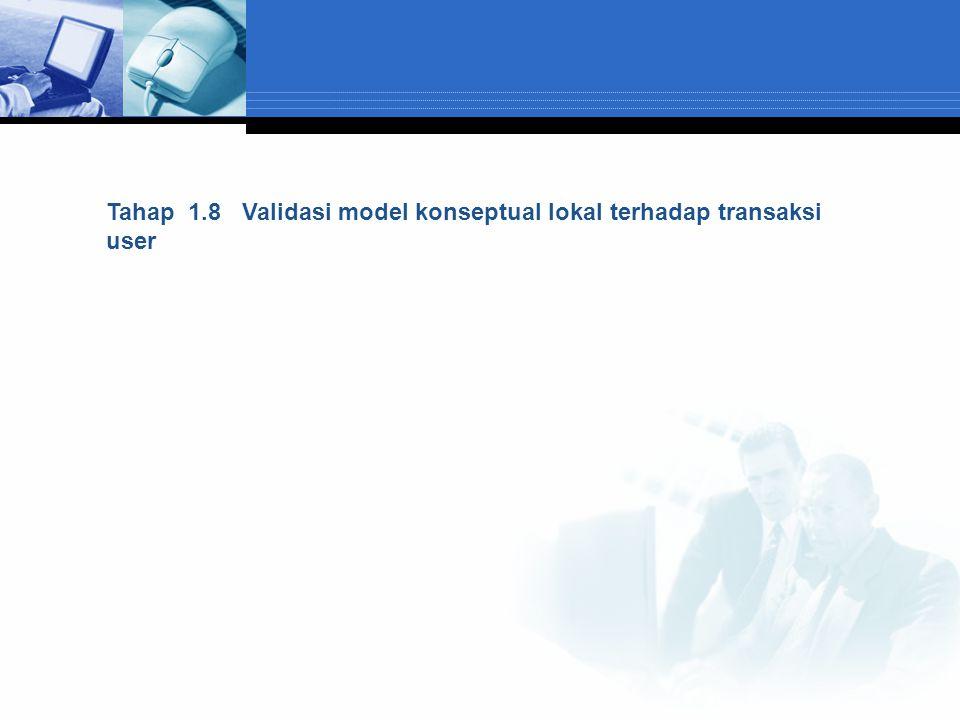 Tahap 1.8 Validasi model konseptual lokal terhadap transaksi user