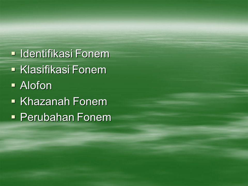 Identifikasi Fonem Klasifikasi Fonem Alofon Khazanah Fonem Perubahan Fonem