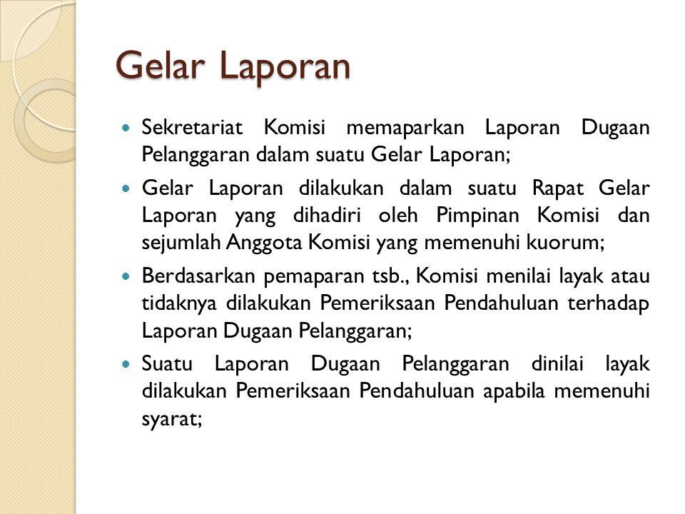 Gelar Laporan Sekretariat Komisi memaparkan Laporan Dugaan Pelanggaran dalam suatu Gelar Laporan;