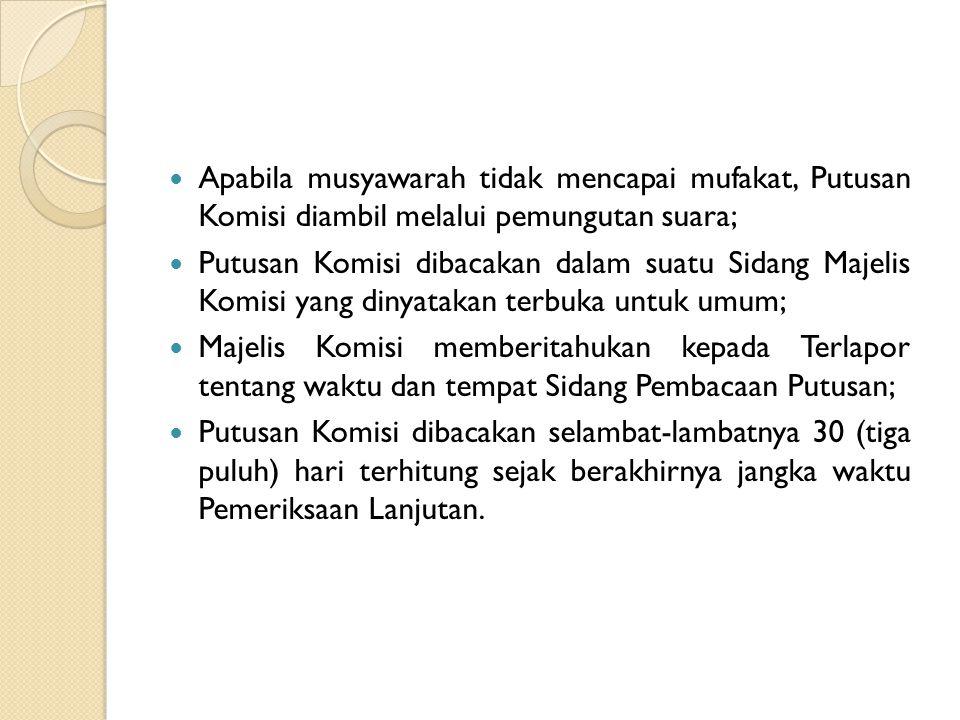 Apabila musyawarah tidak mencapai mufakat, Putusan Komisi diambil melalui pemungutan suara;