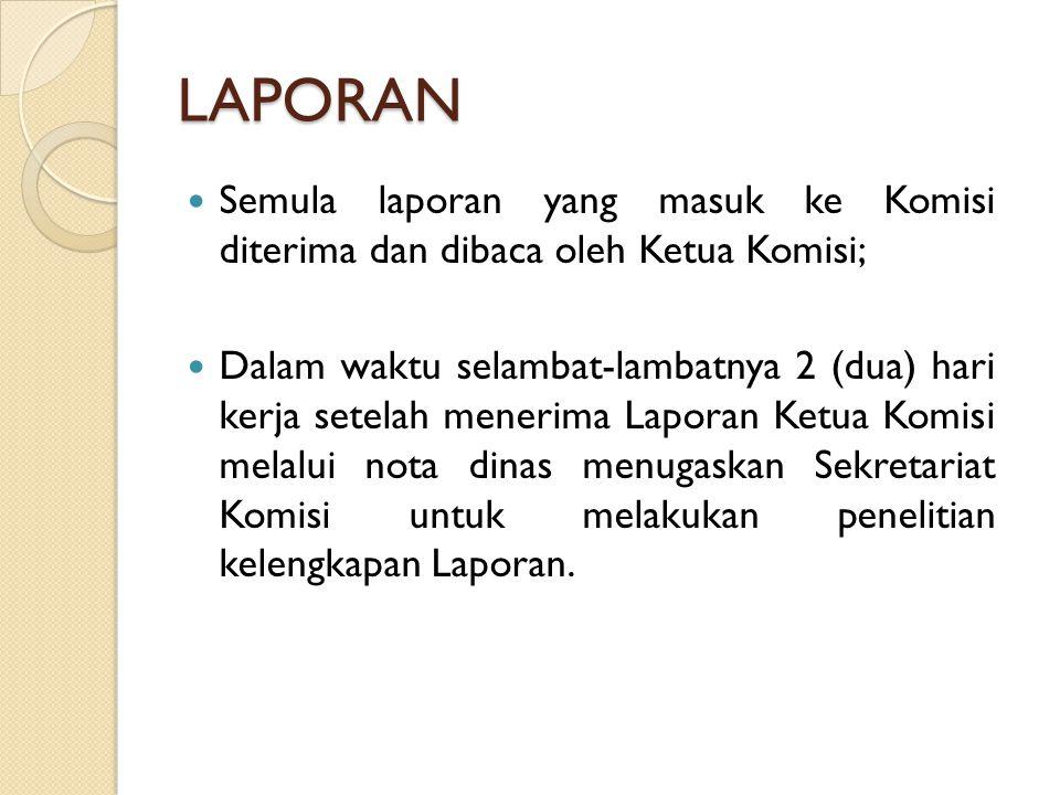 LAPORAN Semula laporan yang masuk ke Komisi diterima dan dibaca oleh Ketua Komisi;