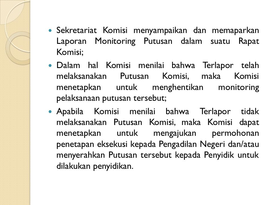 Sekretariat Komisi menyampaikan dan memaparkan Laporan Monitoring Putusan dalam suatu Rapat Komisi;