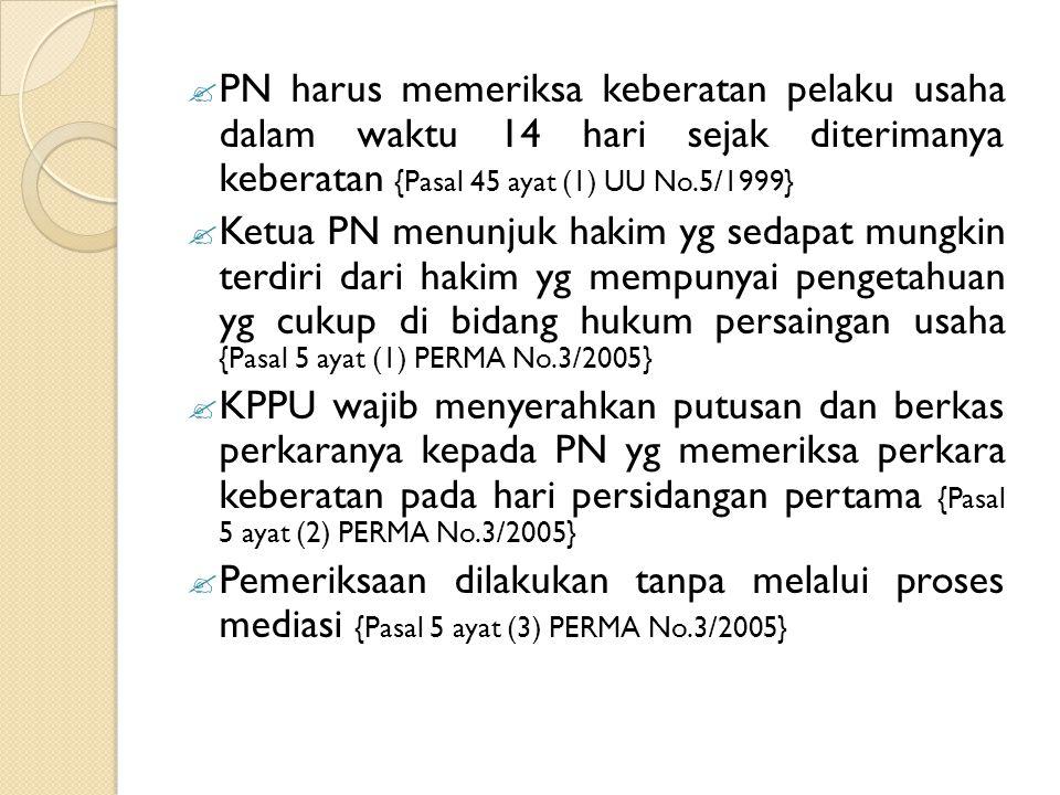 PN harus memeriksa keberatan pelaku usaha dalam waktu 14 hari sejak diterimanya keberatan {Pasal 45 ayat (1) UU No.5/1999}
