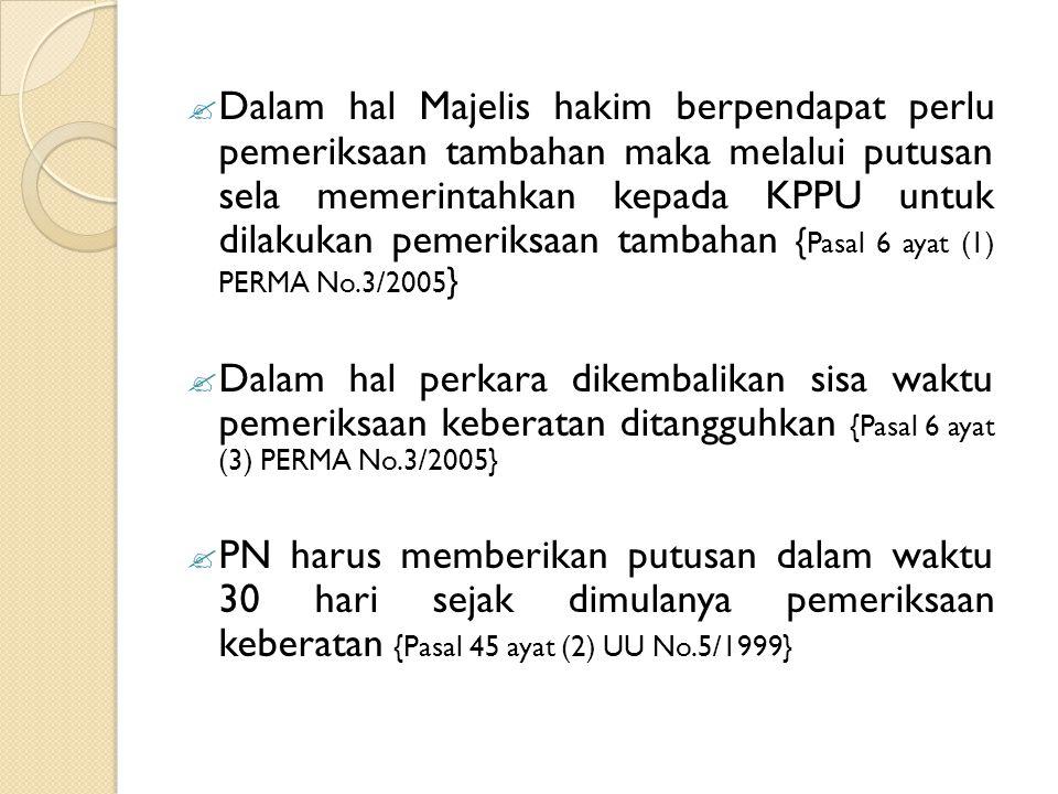 Dalam hal Majelis hakim berpendapat perlu pemeriksaan tambahan maka melalui putusan sela memerintahkan kepada KPPU untuk dilakukan pemeriksaan tambahan {Pasal 6 ayat (1) PERMA No.3/2005}