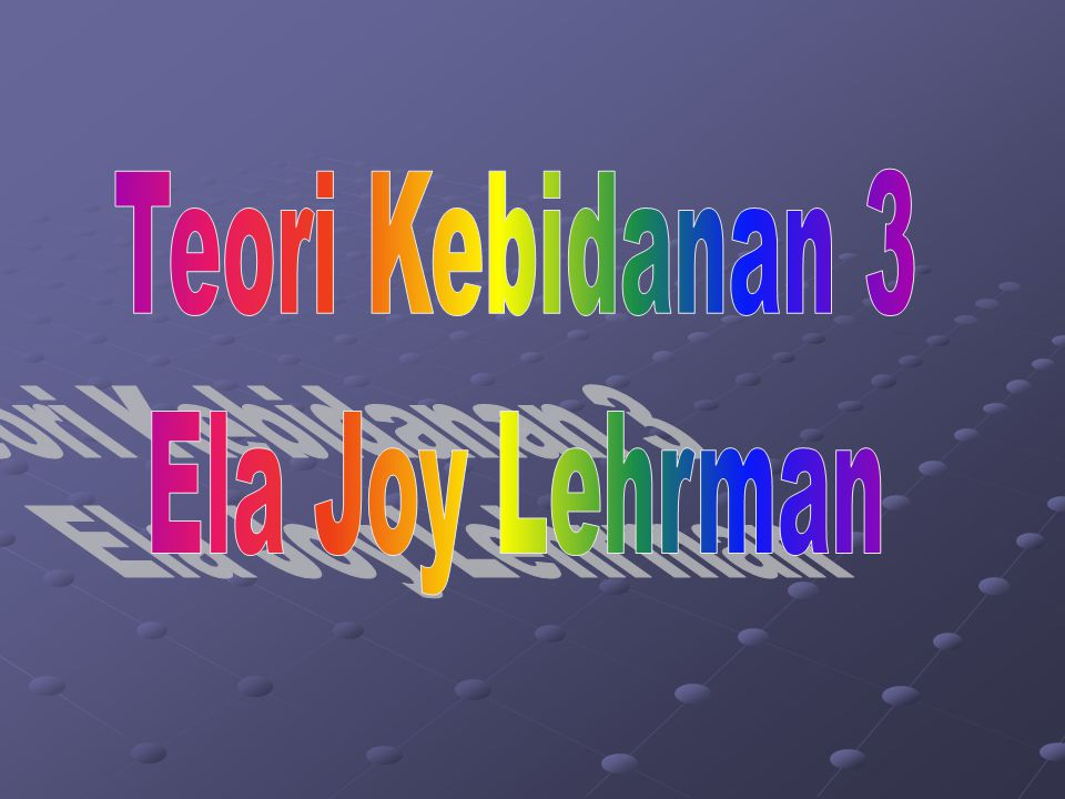 Teori Kebidanan 3 Ela Joy Lehrman