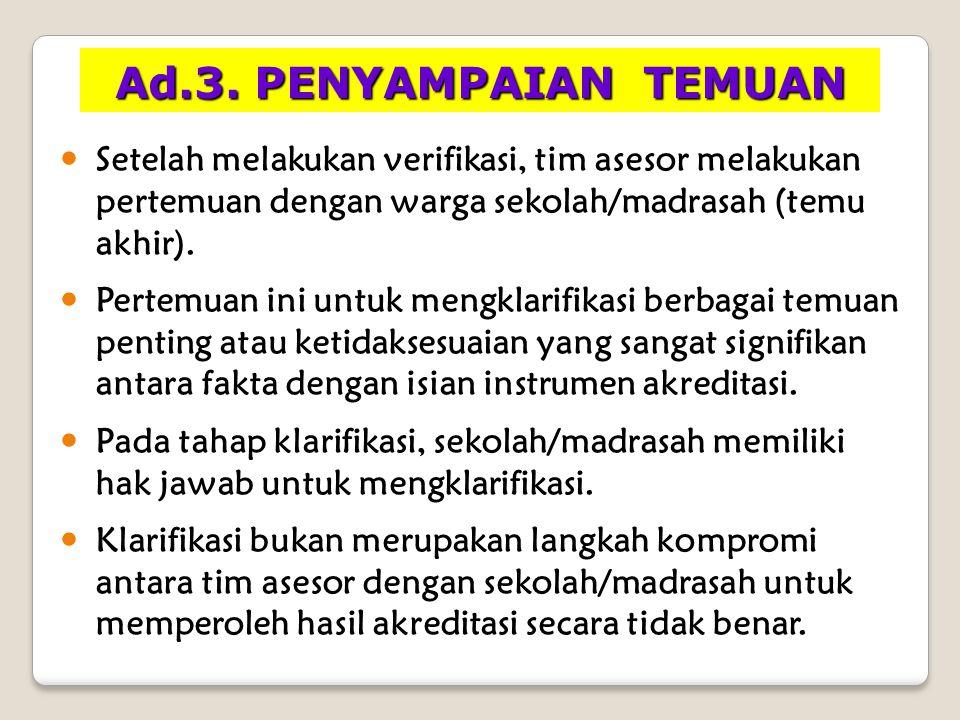 Ad.3. PENYAMPAIAN TEMUAN Setelah melakukan verifikasi, tim asesor melakukan pertemuan dengan warga sekolah/madrasah (temu akhir).